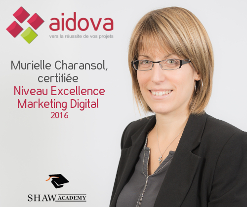 Murielle CHARANSOL, de l'entreprise AIDOVA, se voit attribuer la certification Niveau Excellence en Marketing Digital en 2016 par la Shaw Academy